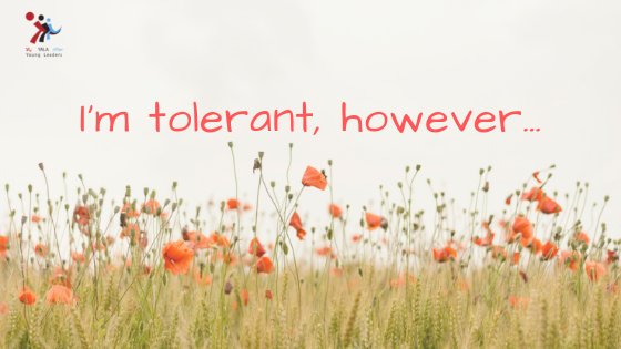 I'm tolerant, however…