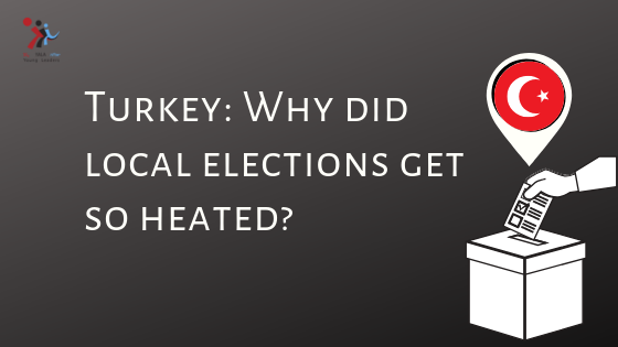Why did local elections get so heated yesterday in Turkey?