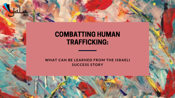Combatting Human Trafficking: What Can Be Learned From The Israeli Success Story