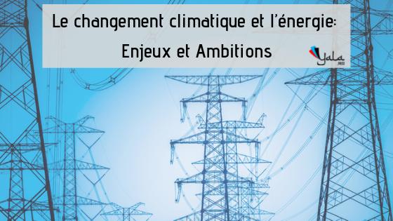 Le changement climatique et l'énergie : Enjeux etAmbitions